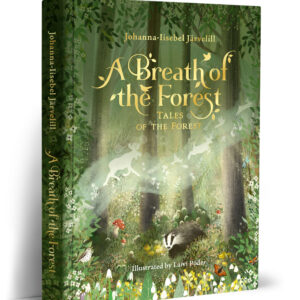 A BREATH OF THE FOREST. TALES OF THE FOREST Johanna-Iisebel Järvelill
